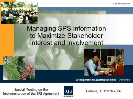 Managing SPS Information to Maximize Stakeholder Interest and Involvement Special Meeting on the Implementation of the SPS Agreement Geneva, 31 March 2006.