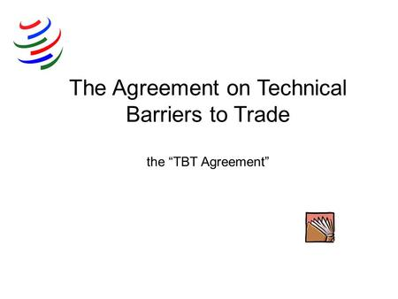 "The Agreement on Technical Barriers to Trade the ""TBT Agreement"""