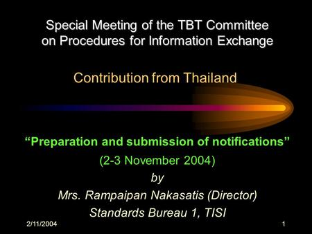 2/11/20041 Preparation and submission of notifications (2-3 November 2004) by Mrs. Rampaipan Nakasatis (Director) Standards Bureau 1, TISI Special Meeting.