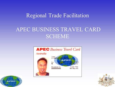 Regional Trade Facilitation APEC BUSINESS TRAVEL CARD SCHEME.