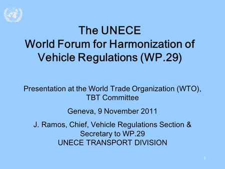 1 The UNECE World Forum for Harmonization of Vehicle Regulations (WP.29) Presentation at the World Trade Organization (WTO), TBT Committee Geneva, 9 November.