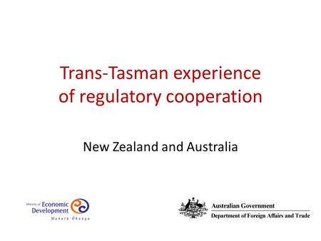 New Zealand and Australia Trans-Tasman experience of regulatory cooperation.