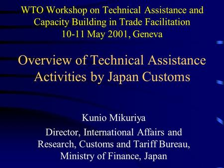 WTO Workshop on Technical Assistance and Capacity Building in Trade Facilitation 10-11 May 2001, Geneva Overview of Technical Assistance Activities by.