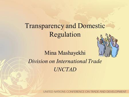 Transparency and Domestic Regulation Mina Mashayekhi Division on International Trade UNCTAD.