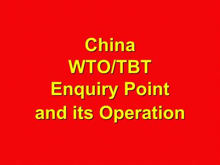 China WTO/TBT Enquiry Point and its Operation. Presented By Mme. Guo Lisheng Senior Engineer Deputy Director General.