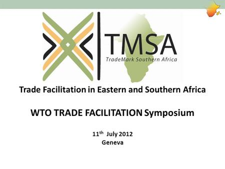 Trade Facilitation in Eastern and Southern Africa WTO TRADE FACILITATION Symposium 11 th July 2012 Geneva.
