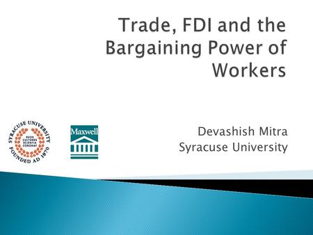 Devashish Mitra Syracuse University. Through it, affects workers bargaining power. Trade increases labor-demand elasticity (its absolute value) substitution.