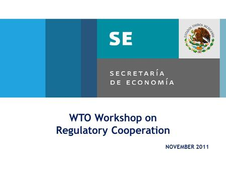 WTO Workshop on Regulatory Cooperation NOVEMBER 2011.