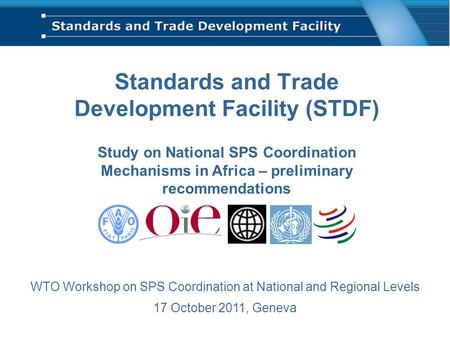 Standards and Trade Development Facility (STDF) Study on National SPS Coordination Mechanisms in Africa – preliminary recommendations WTO Workshop on SPS.
