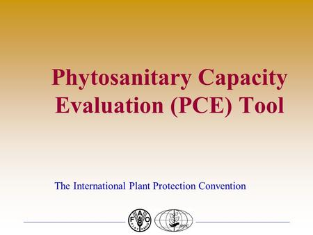 Phytosanitary Capacity Evaluation (PCE) Tool The International Plant Protection Convention.
