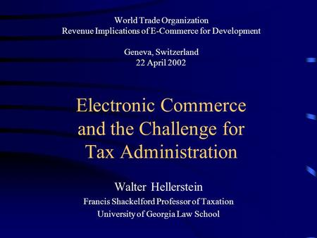World Trade Organization Revenue Implications of E-Commerce for Development Geneva, Switzerland 22 April 2002 Electronic Commerce and the Challenge for.
