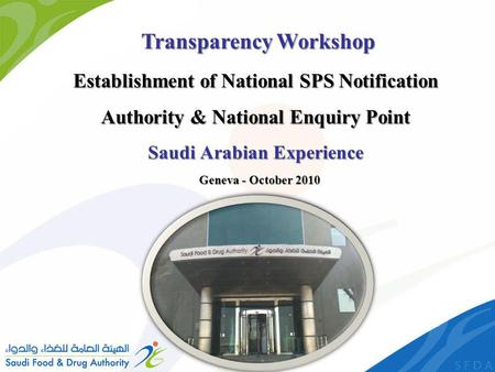 Establishment of National SPS Notification Authority & National Enquiry Point Saudi Arabian Experience Transparency Workshop Geneva - October 2010.