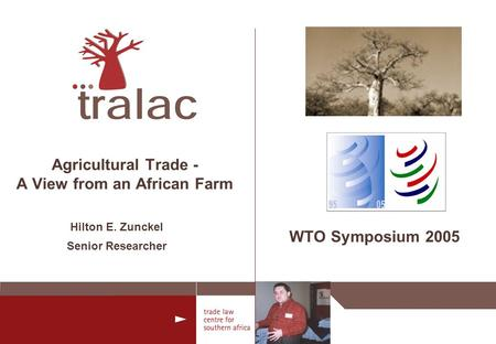 WTO Symposium 2005 Agricultural Trade - A View from an African Farm Hilton E. Zunckel Senior Researcher.