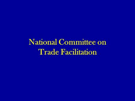 National Committee on Trade Facilitation. Origin of the proposal National Group that follows up on the WTO negotiation WTO Committee (W/157) Report of.