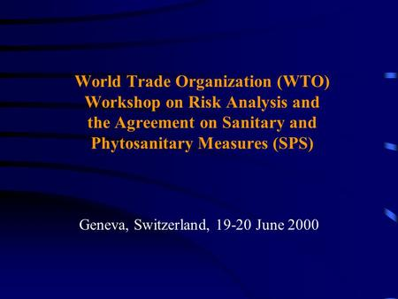 World Trade Organization (WTO) Workshop on Risk Analysis and the Agreement on Sanitary and Phytosanitary Measures (SPS) Geneva, Switzerland, 19-20 June.