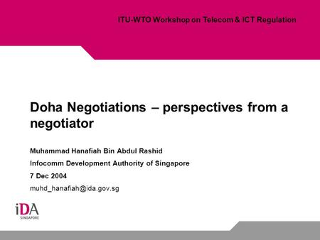 Doha Negotiations – perspectives from a negotiator Muhammad Hanafiah Bin Abdul Rashid Infocomm Development Authority of Singapore 7 Dec 2004