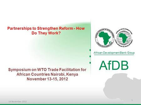 Partnerships to Strengthen Reform - How Do They Work? African Development Bank Group AfDB Symposium on WTO Trade Facilitation for African Countries Nairobi,