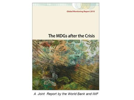 A Joint Report by the World Bank and IMF. Why achieve the MDGs…