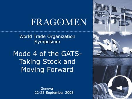 Geneva 22-23 September 2008 World Trade Organization Symposium Mode 4 of the GATS- Taking Stock and Moving Forward.