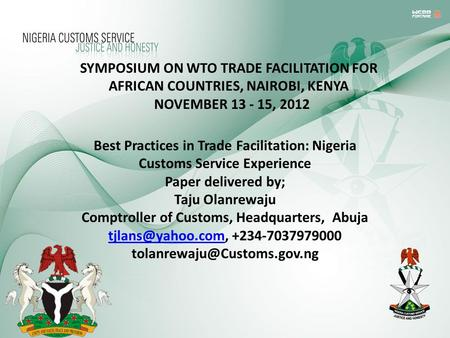Best Practices in Trade Facilitation: Nigeria Customs Service Experience Paper delivered by; Taju Olanrewaju Comptroller of Customs, Headquarters, Abuja.