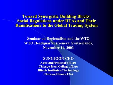 Toward Synergistic Building Blocks: Social Regulations under RTAs and Their Ramifications to the Global Trading System Seminar on Regionalism and the WTO.