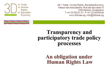 Transparency and participatory trade policy processes An obligation under Human Rights Law 3D > Trade - Human Rights - Equitable Economy Maison des Associations.