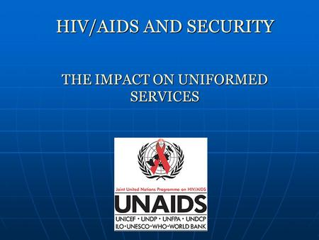HIV/AIDS AND SECURITY THE IMPACT ON UNIFORMED SERVICES.