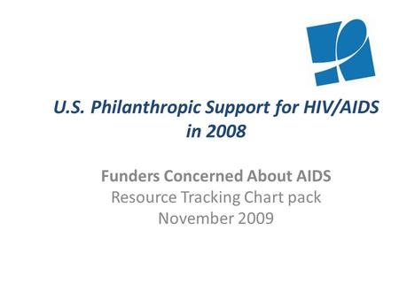 U.S. Philanthropic Support for HIV/AIDS in 2008 Funders Concerned About AIDS Resource Tracking Chart pack November 2009.