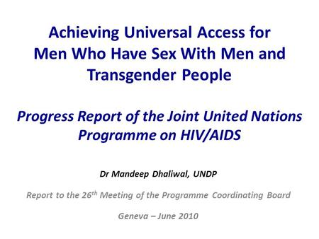 Achieving Universal Access for Men Who Have Sex With Men and Transgender People Progress Report of the Joint United Nations Programme on HIV/AIDS Dr.