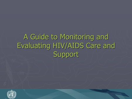 A Guide to Monitoring and Evaluating HIV/AIDS Care and Support.