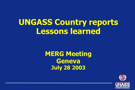 UNGASS Country reports Lessons learned MERG Meeting Geneva July 28 2003.