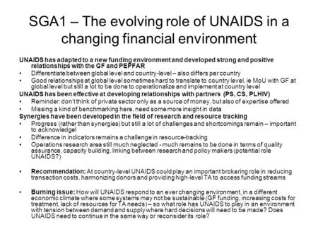 SGA1 – The evolving role of UNAIDS in a changing financial environment UNAIDS has adapted to a new funding environment and developed strong and positive.