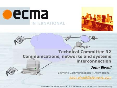 Rue du Rhône 114- CH-1204 Geneva - T: +41 22 849 6000 - F: +41 22 849 6001 - www.ecma-international.org John Elwell Siemens Communications (International)