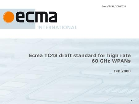 1 Ecma TC48 draft standard for high rate 60 GHz WPANs Feb 2008 Ecma/TC48/2008/033.
