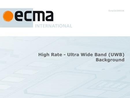 High Rate - Ultra Wide Band (UWB) Background Ecma/GA/2005/038.