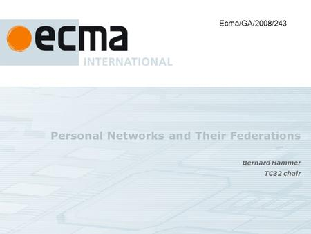 Personal Networks and Their Federations Bernard Hammer TC32 chair Ecma/GA/2008/243.