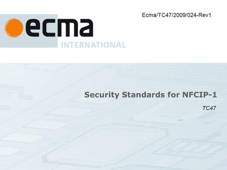 Security Standards for NFCIP-1 Ecma/TC47/2009/024-Rev1 TC47.