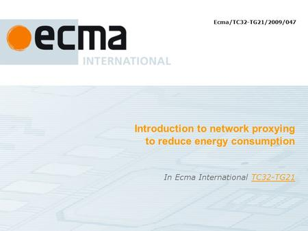 Introduction to network proxying to reduce energy consumption In Ecma International TC32-TG21TC32-TG21 Ecma/TC32-TG21/2009/047.