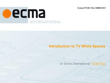 Introduction to TV White Spaces In Ecma International TC48-TG1TC48-TG1 Ecma/TC48-TG1/2009/017.