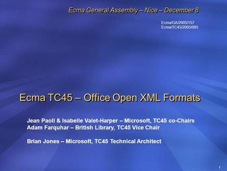 1 Ecma TC45 – Office Open XML Formats Jean Paoli & Isabelle Valet-Harper – Microsoft, TC45 co-Chairs Adam Farquhar – British Library, TC45 Vice Chair Brian.