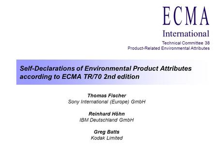 Self-Declarations of Environmental Product Attributes according to ECMA TR/70 2nd edition Thomas Fischer Sony International (Europe) GmbH Reinhard Höhn.