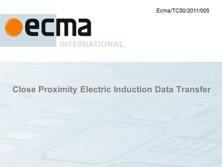 Close Proximity Electric Induction Data Transfer Ecma/TC50/2011/005.