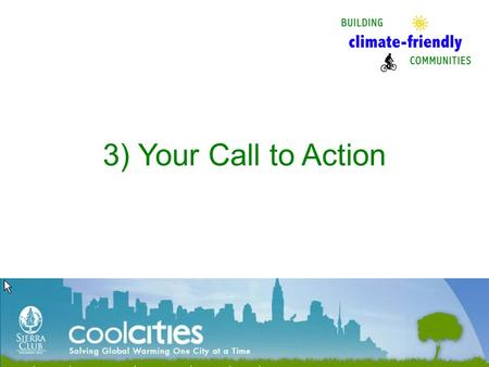 3) Your Call to Action. Join this effort in San Carlos Next San Carlos Cool Cities Team meets Saturday, January 20, 10:30am Create a Vibrant, Walkable.