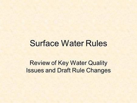 Surface Water Rules Review of Key Water Quality Issues and Draft Rule Changes.