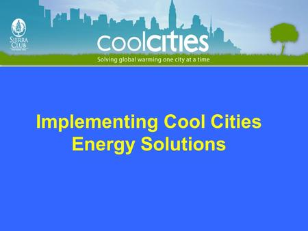 Implementing Cool Cities Energy Solutions. Baseline Emissions Inventory Local Climate Action Plans Cool City Solutions Best Practices.