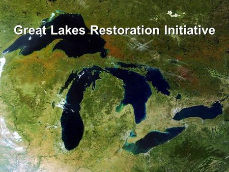 Great Lakes Restoration Initiative. Presentation Overview Significance of the Resource Significance of the Resource The Great Lakes Restoration Initiative.