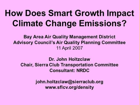 How Does Smart Growth Impact Climate Change Emissions? Bay Area Air Quality Management District Advisory Councils Air Quality Planning Committee 11 April.