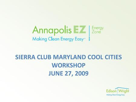 SIERRA CLUB MARYLAND COOL CITIES WORKSHOP JUNE 27, 2009.