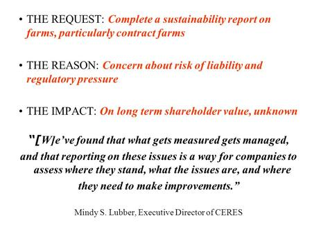 THE REQUEST: Complete a sustainability report on farms, particularly contract farms THE REASON: Concern about risk of liability and regulatory pressure.