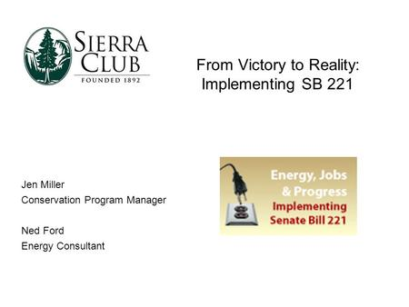 From Victory to Reality: Implementing SB 221 Jen Miller Conservation Program Manager Ned Ford Energy Consultant.